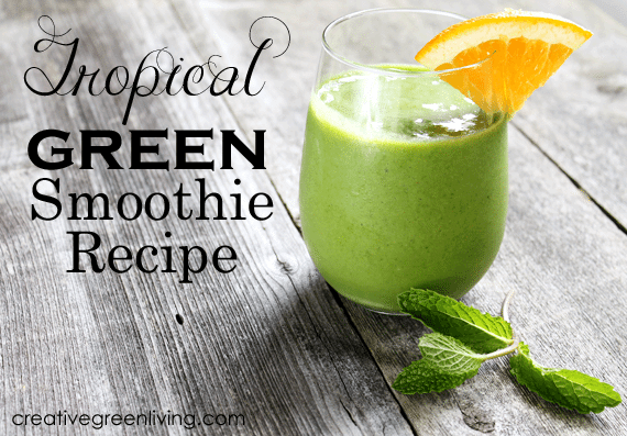 tropical green smoothie recipe on Creative Green Living.jpg